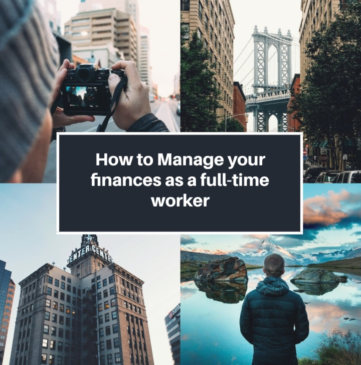 How to manage your finances as a full-time worker!